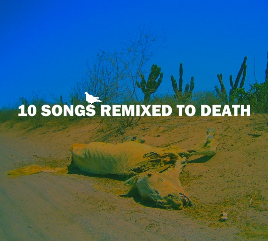 10 Songs 31 10 Songs Remixed To Death