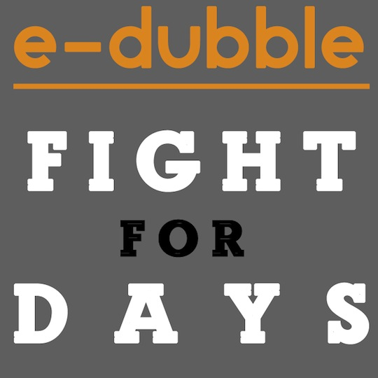 e dubble e dubble   Fight For Days