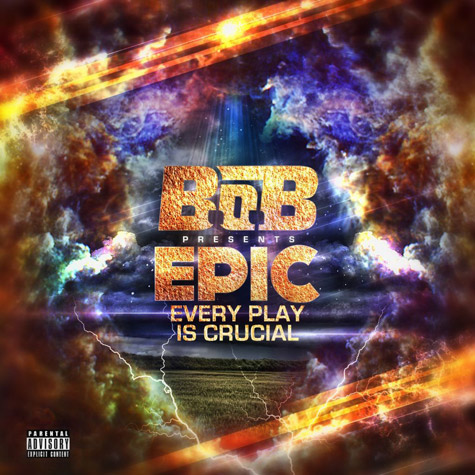 bob epic mixtape Mixtape: B.o.B.   EPIC: Every Play Is Crucial