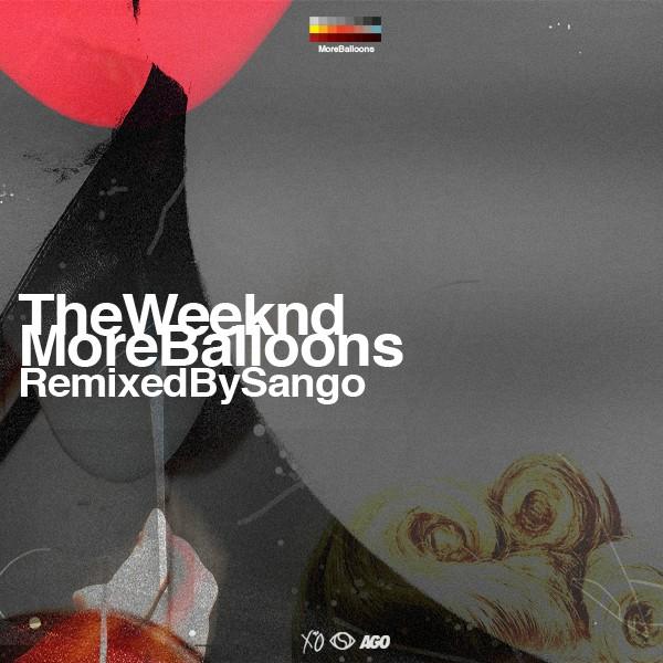 more balloons EP: The Weeknd   More Balloons (Sango Remix)