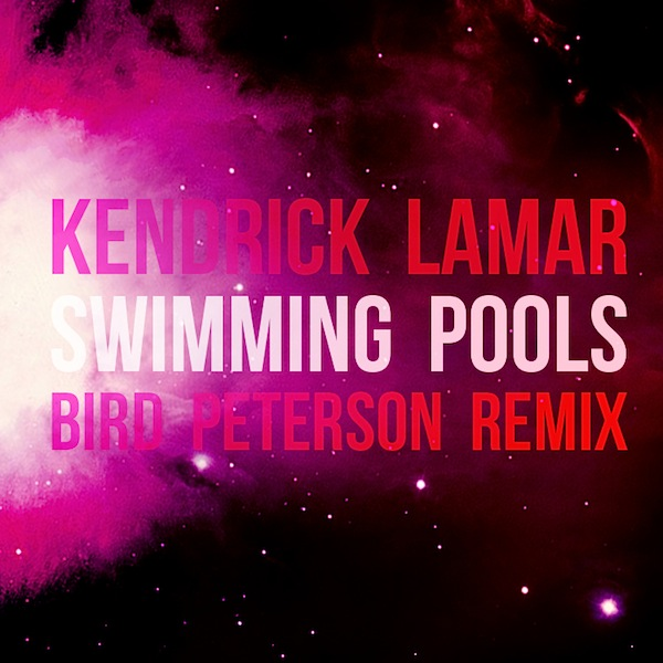 Kendrick Lamar Swimming Pools Bird Peterson Remix