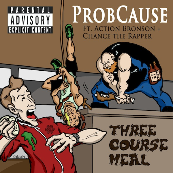 Prob x Action x Chance ProbCause Ft. Action Bronson and Chance The Rapper   Three Course Meal