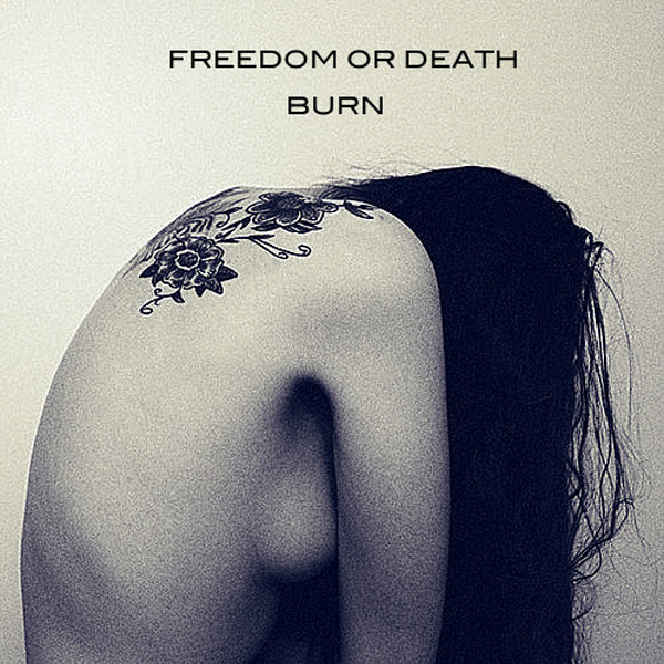 freedomordeath Premiere: FREEDOM OR DEATH   Burn