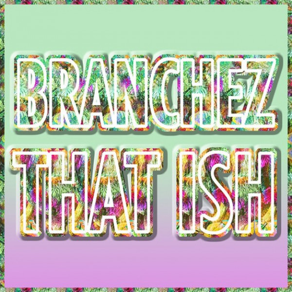 branchez-that-ish