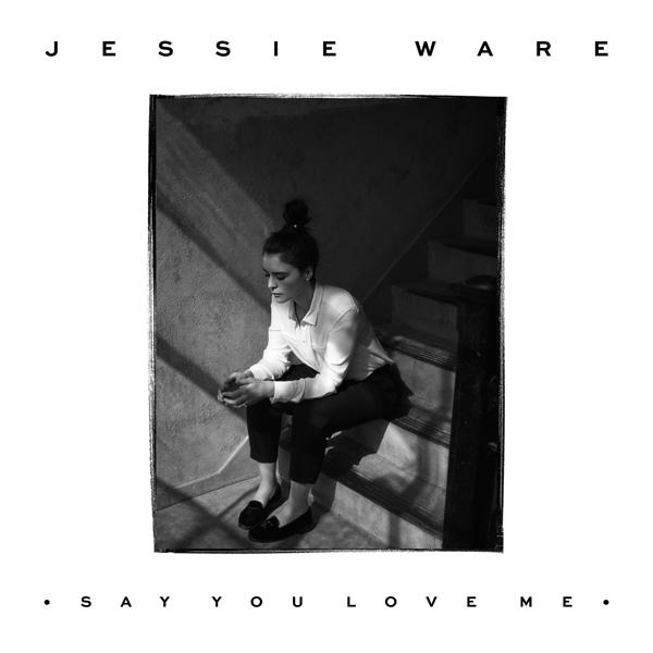 jessieeeee Jessie Ware   Say You Love Me